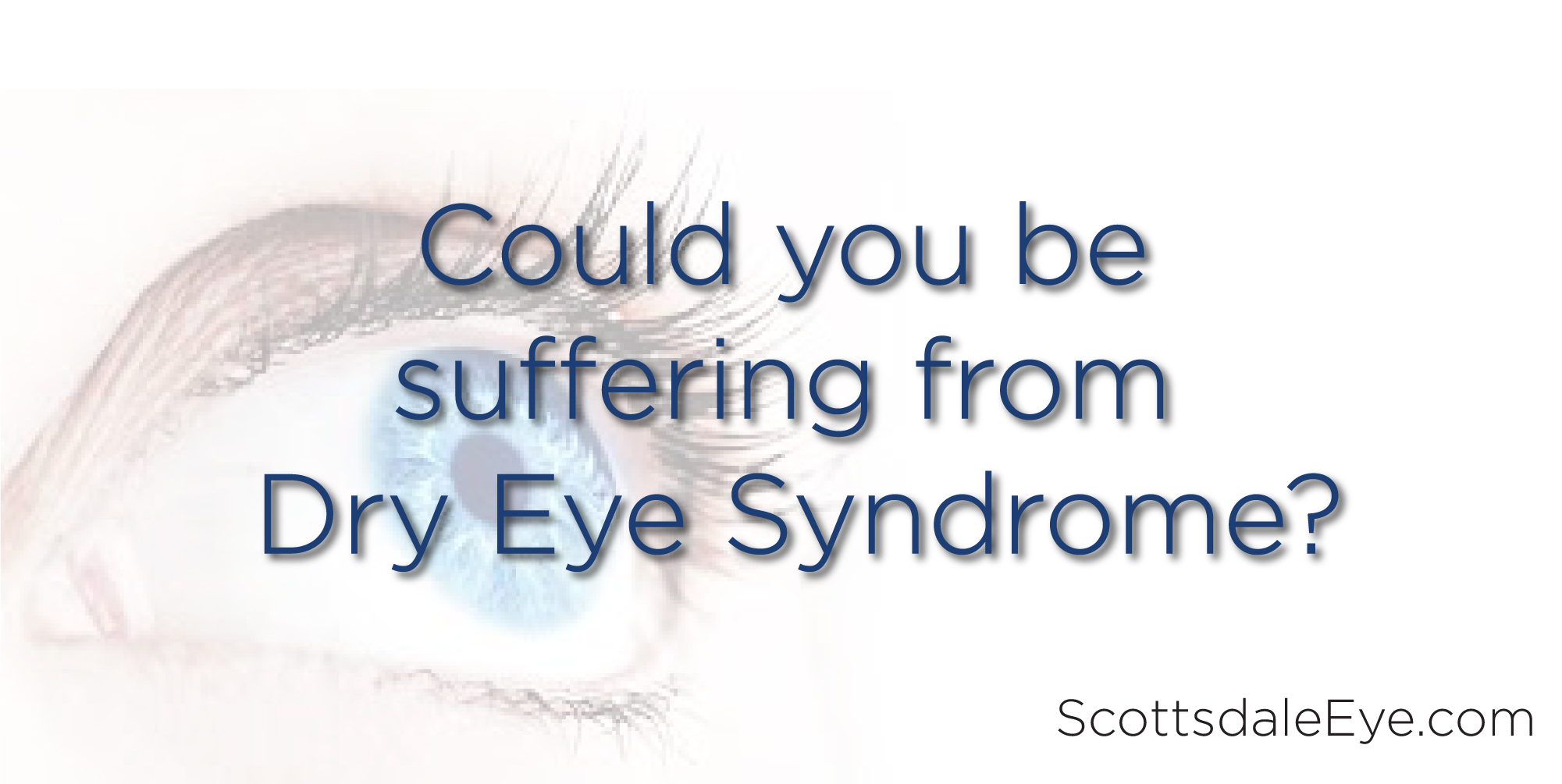 Could you be suffering from Dry Eye Syndrome?