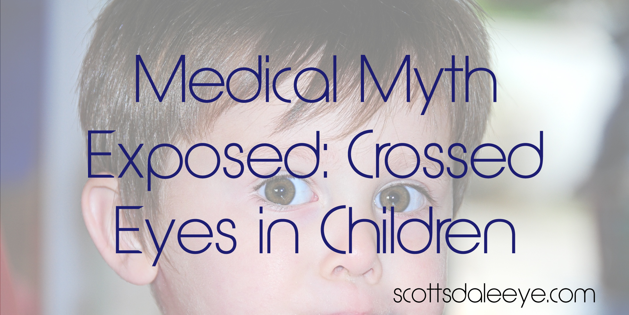 Medical Myth: Will My Child Outgrow Crossed Eyes?