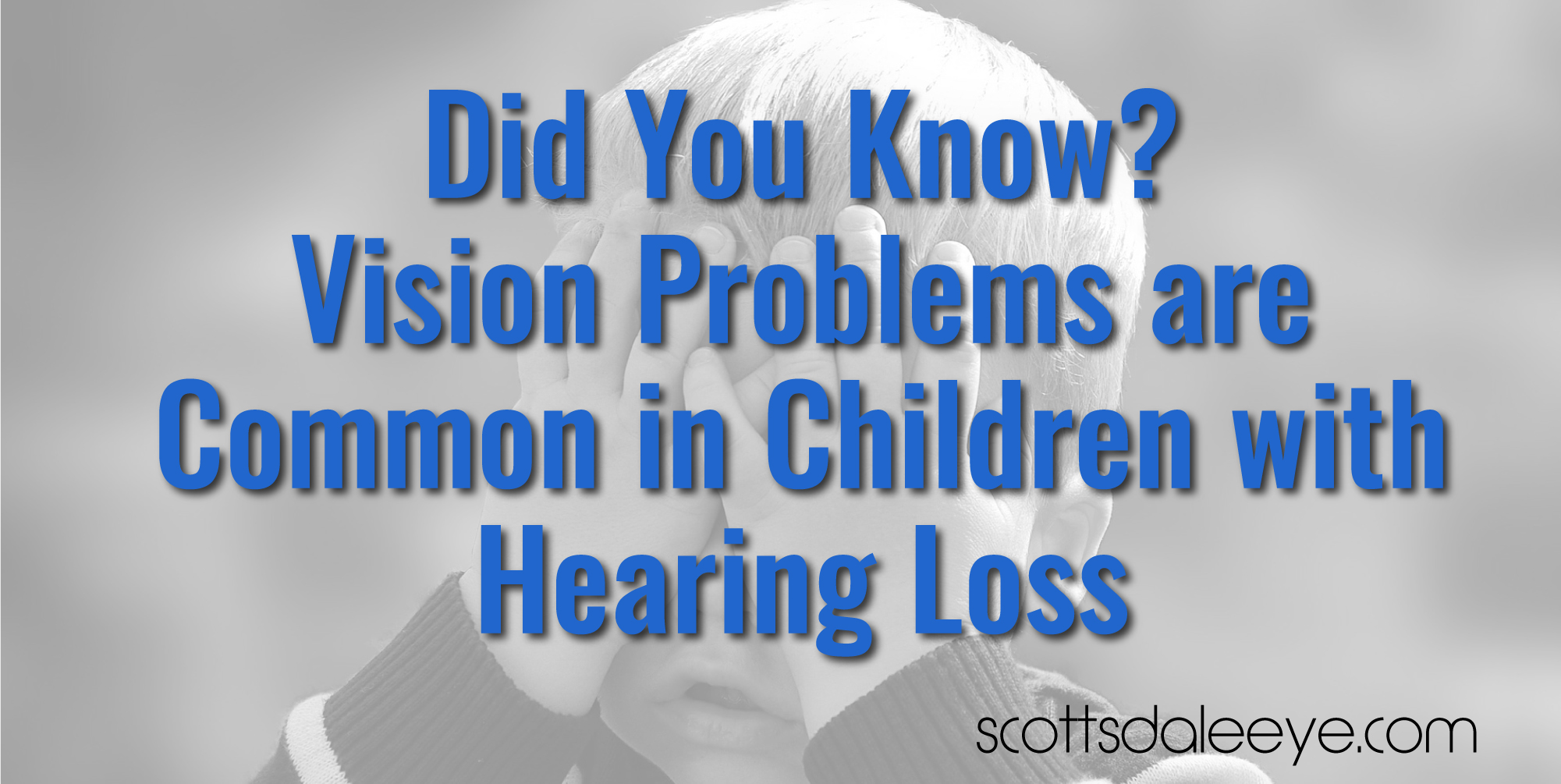 Did You Know? Vision Problems are Common in Children with Hearing Loss