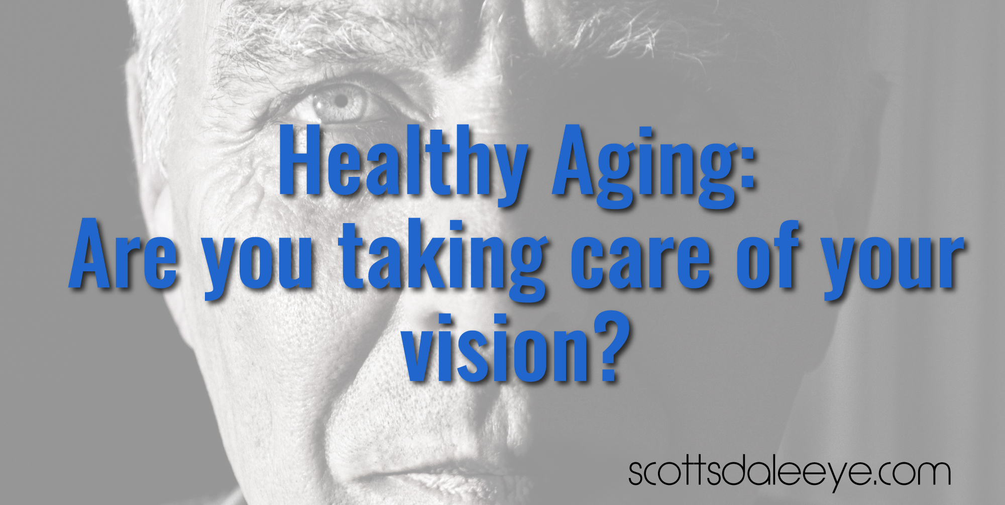 Healthy Aging: Are you taking care of your vision?